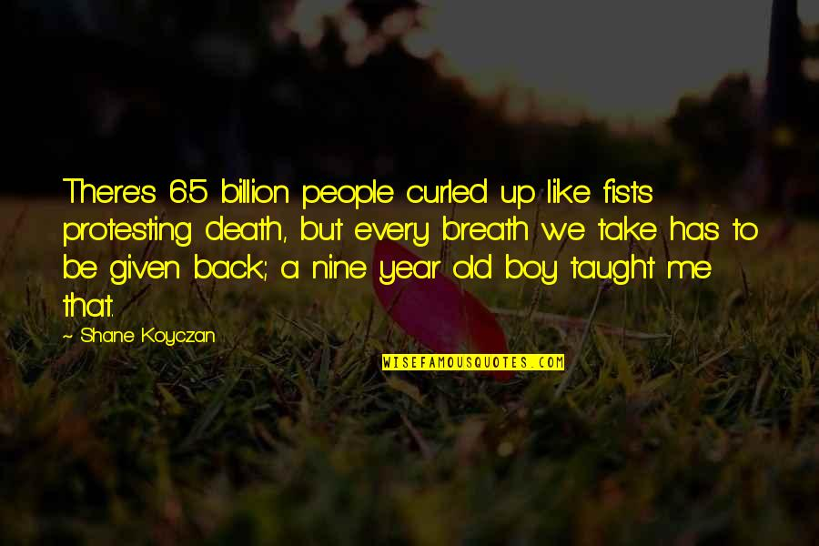 A Boy U Like Quotes By Shane Koyczan: There's 6.5 billion people curled up like fists