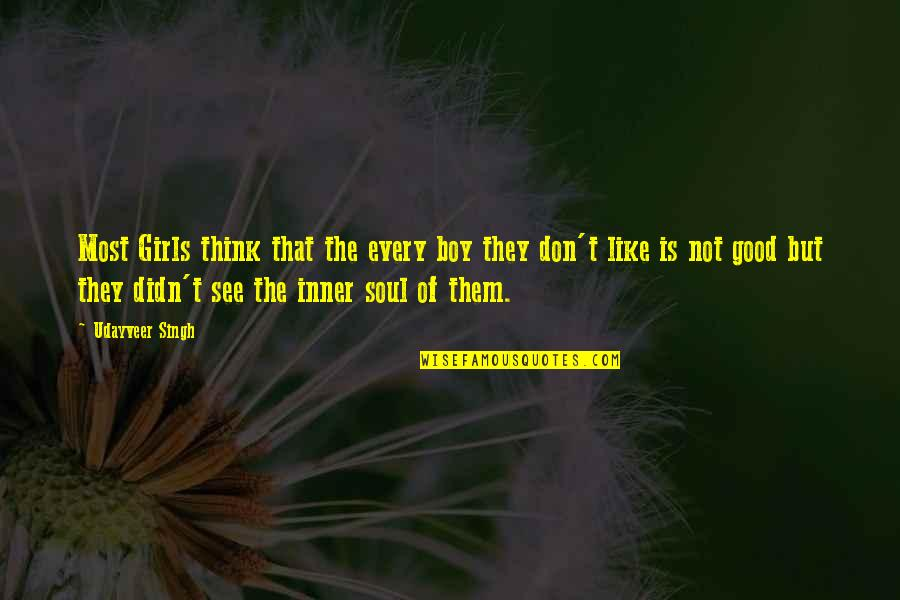 A Boy U Like Quotes By Udayveer Singh: Most Girls think that the every boy they