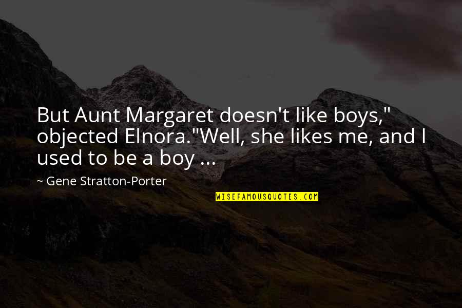 "A Boy You Used To Like Quotes By Gene Stratton-Porter: But Aunt Margaret doesn't like boys,"" objected Elnora.""Well,"