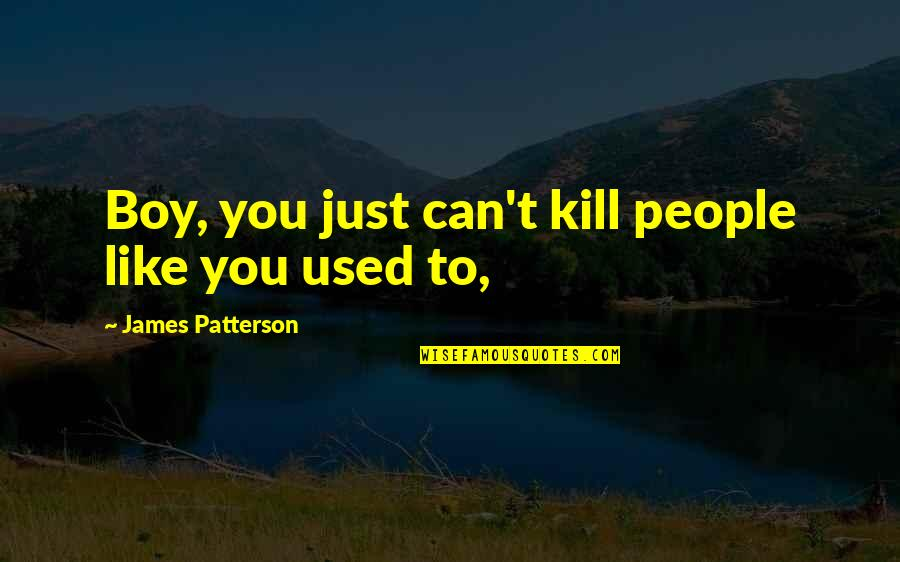 A Boy You Used To Like Quotes By James Patterson: Boy, you just can't kill people like you
