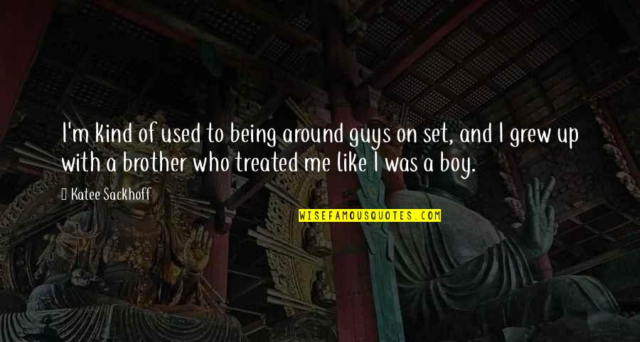 A Boy You Used To Like Quotes By Katee Sackhoff: I'm kind of used to being around guys