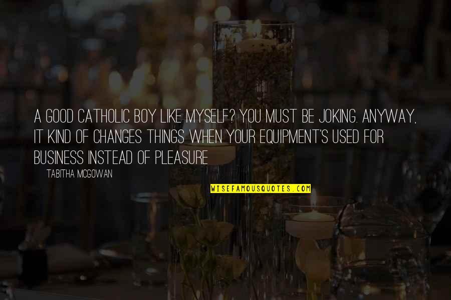 A Boy You Used To Like Quotes By Tabitha McGowan: A good Catholic boy like myself? You must