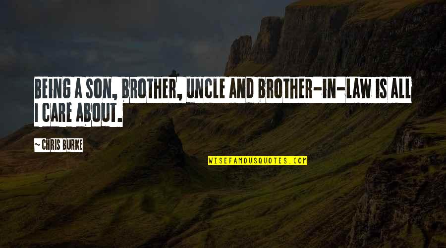 A Brother In Law Quotes By Chris Burke: Being a son, brother, uncle and brother-in-law is