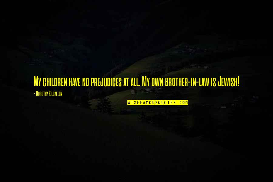 A Brother In Law Quotes By Dorothy Kilgallen: My children have no prejudices at all. My