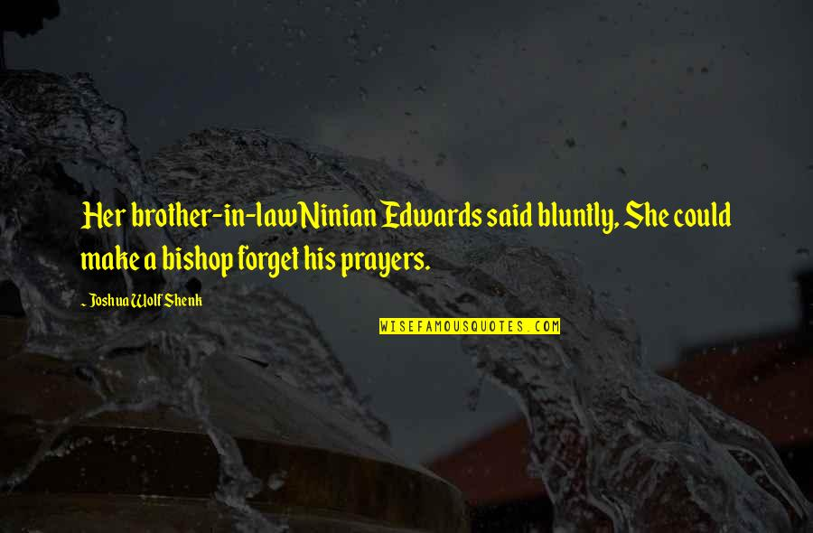 A Brother In Law Quotes By Joshua Wolf Shenk: Her brother-in-law Ninian Edwards said bluntly, She could