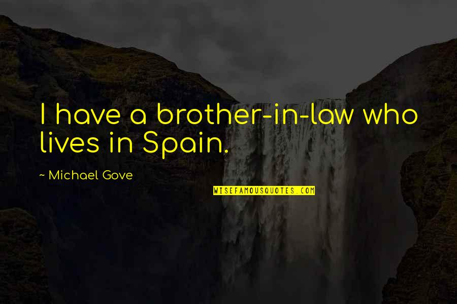 A Brother In Law Quotes By Michael Gove: I have a brother-in-law who lives in Spain.
