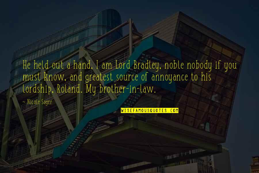 A Brother In Law Quotes By Nicole Sager: He held out a hand, I am Lord