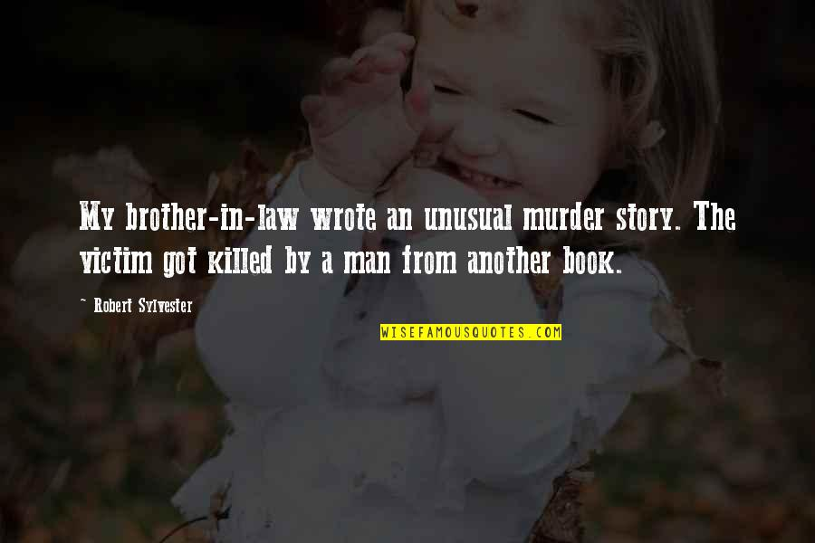 A Brother In Law Quotes By Robert Sylvester: My brother-in-law wrote an unusual murder story. The