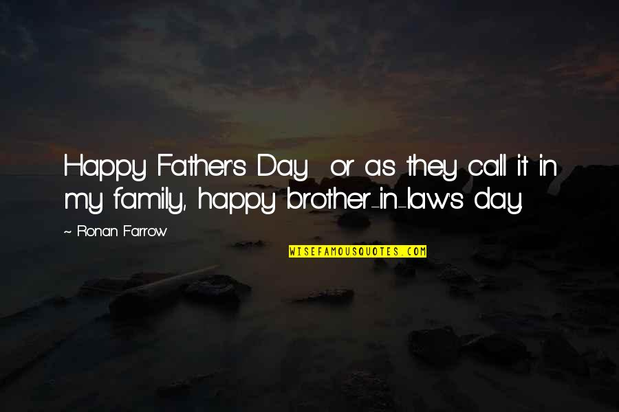A Brother In Law Quotes By Ronan Farrow: Happy Father's Day or as they call it