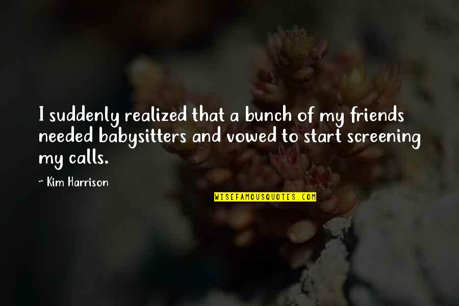 A Bunch Of Friends Quotes By Kim Harrison: I suddenly realized that a bunch of my