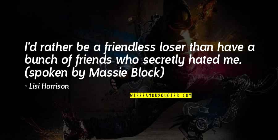 A Bunch Of Friends Quotes By Lisi Harrison: I'd rather be a friendless loser than have
