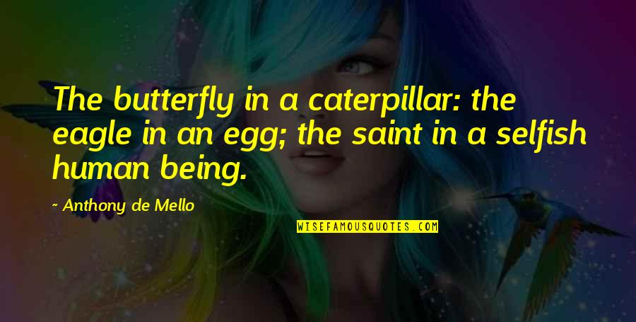 A Butterfly Quotes By Anthony De Mello: The butterfly in a caterpillar: the eagle in