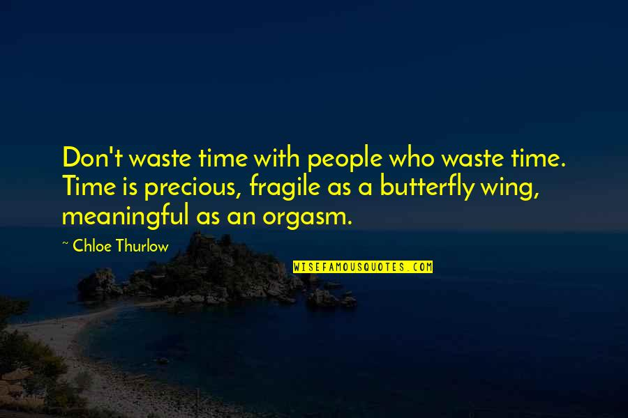 A Butterfly Quotes By Chloe Thurlow: Don't waste time with people who waste time.