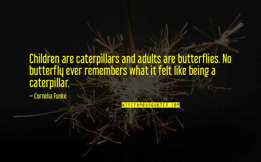 A Butterfly Quotes By Cornelia Funke: Children are caterpillars and adults are butterflies. No