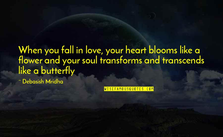 A Butterfly Quotes By Debasish Mridha: When you fall in love, your heart blooms