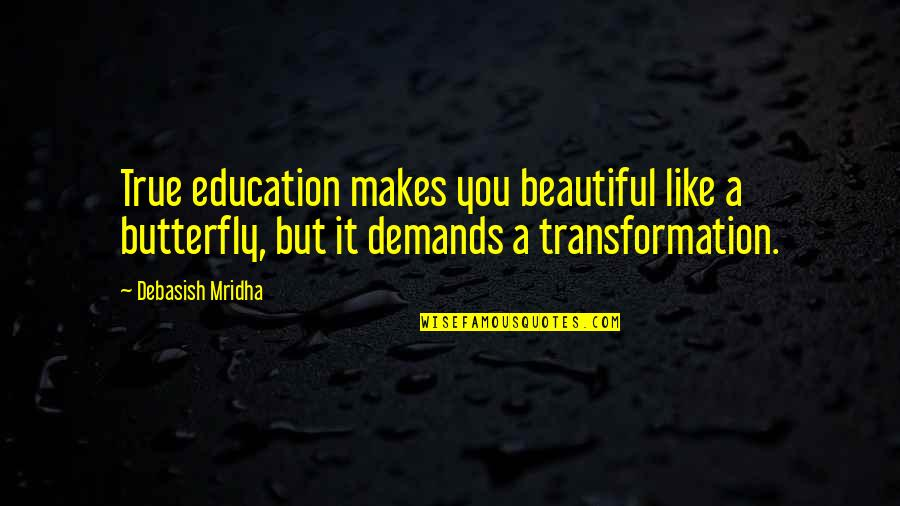 A Butterfly Quotes By Debasish Mridha: True education makes you beautiful like a butterfly,