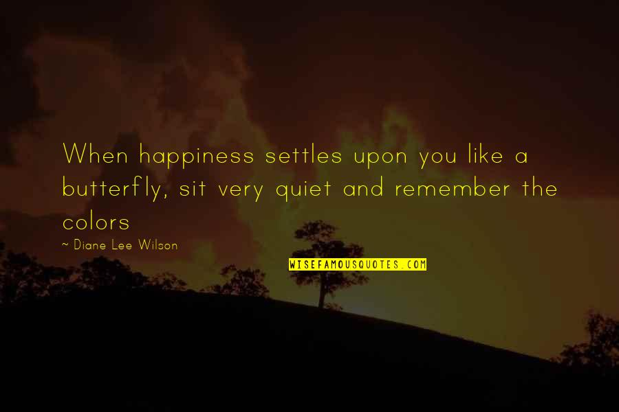 A Butterfly Quotes By Diane Lee Wilson: When happiness settles upon you like a butterfly,