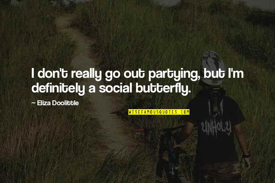 A Butterfly Quotes By Eliza Doolittle: I don't really go out partying, but I'm