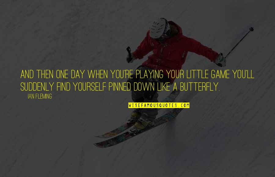 A Butterfly Quotes By Ian Fleming: And then one day when you're playing your