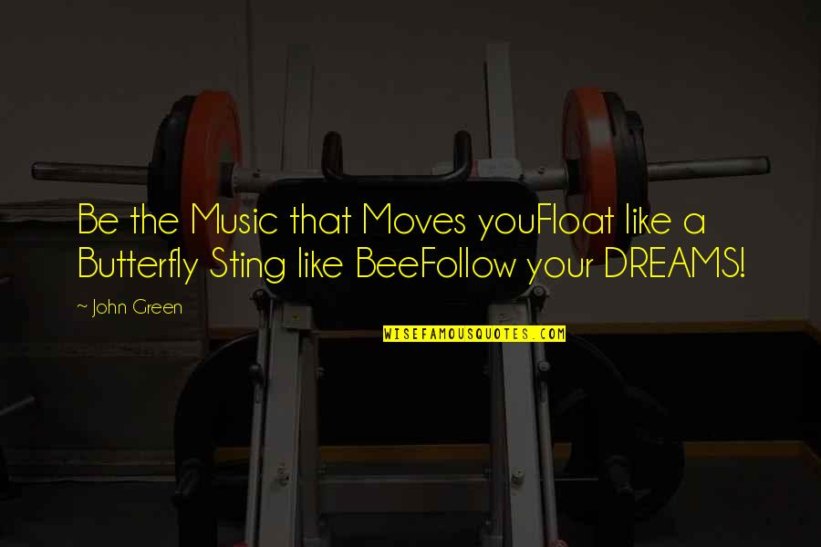 A Butterfly Quotes By John Green: Be the Music that Moves youFloat like a