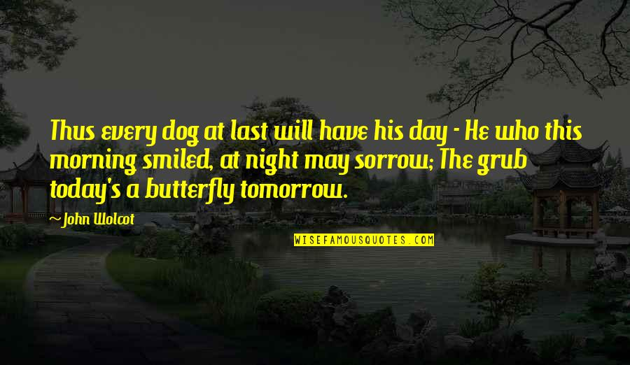 A Butterfly Quotes By John Wolcot: Thus every dog at last will have his