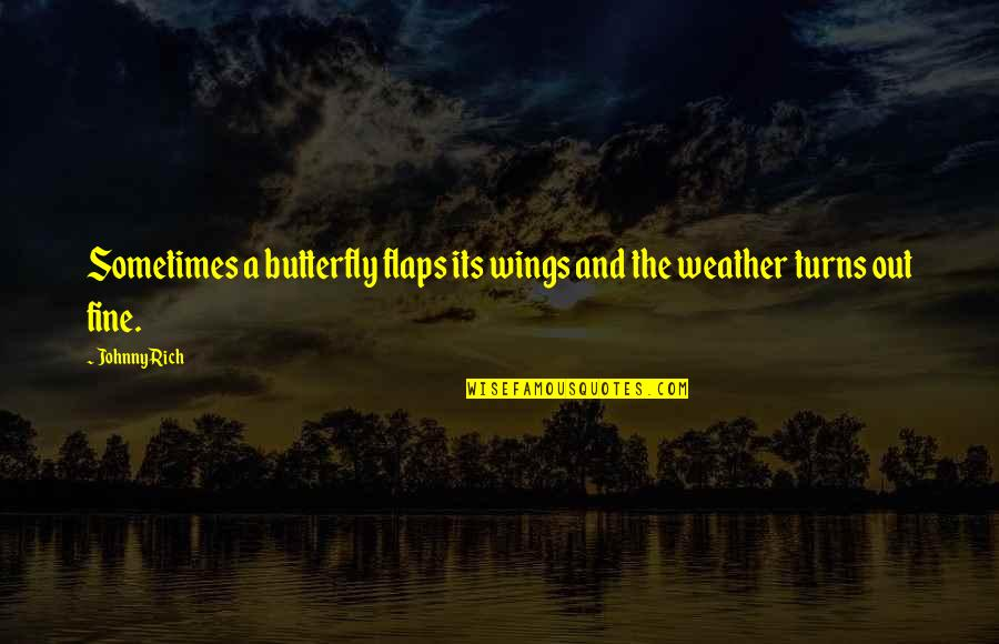 A Butterfly Quotes By Johnny Rich: Sometimes a butterfly flaps its wings and the