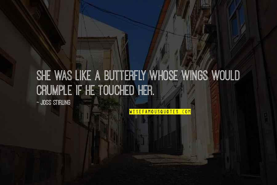 A Butterfly Quotes By Joss Stirling: She was like a butterfly whose wings would