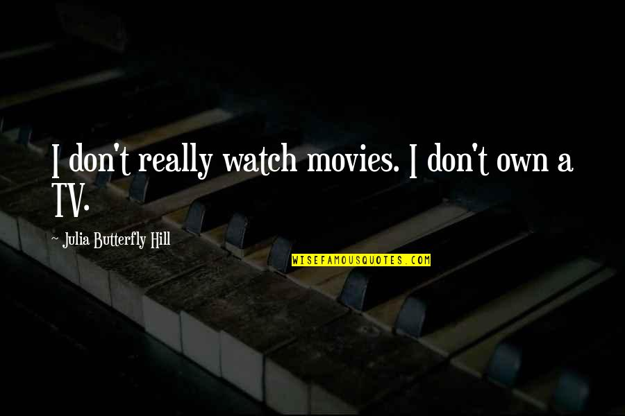 A Butterfly Quotes By Julia Butterfly Hill: I don't really watch movies. I don't own