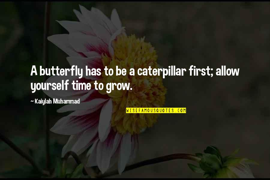 A Butterfly Quotes By Kaiylah Muhammad: A butterfly has to be a caterpillar first;