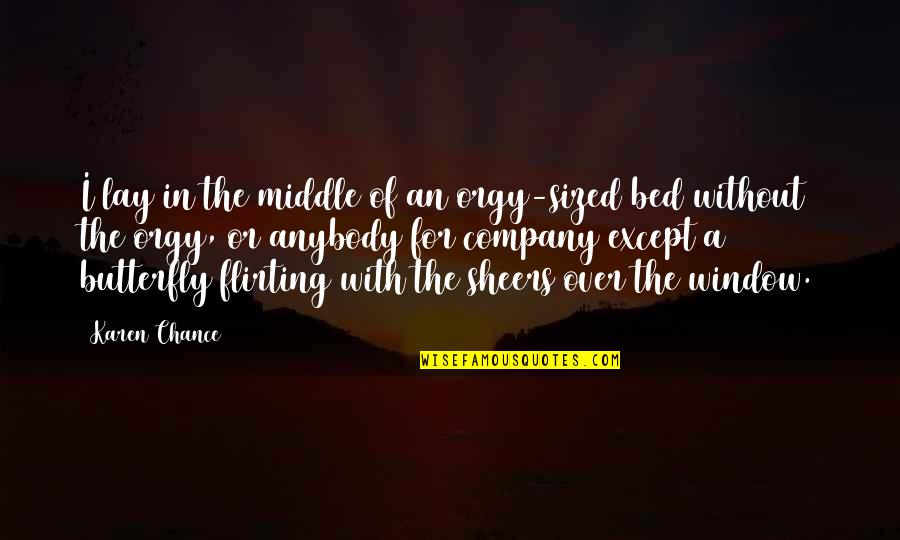 A Butterfly Quotes By Karen Chance: I lay in the middle of an orgy-sized