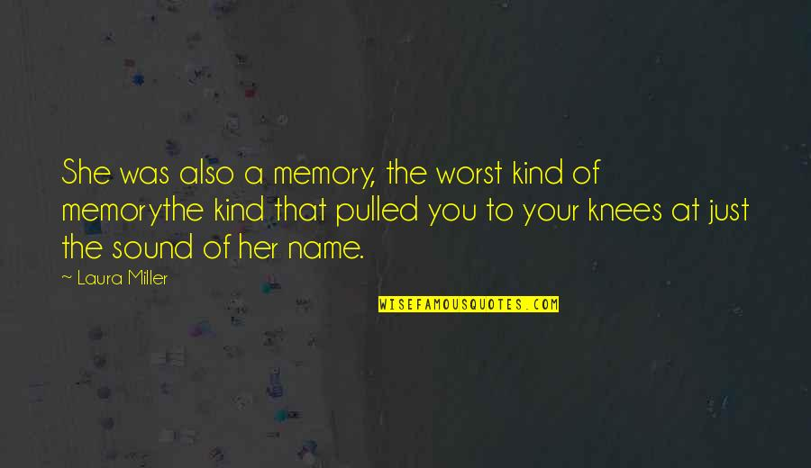 A Butterfly Quotes By Laura Miller: She was also a memory, the worst kind