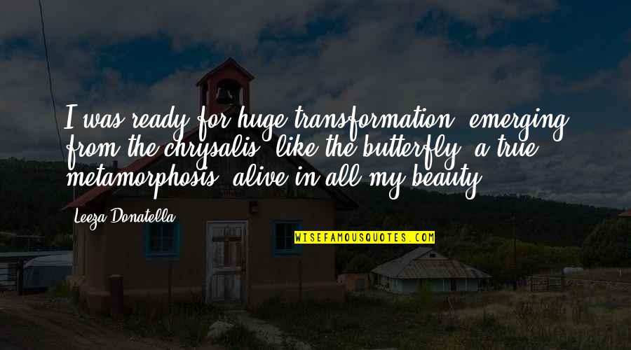 A Butterfly Quotes By Leeza Donatella: I was ready for huge transformation, emerging from