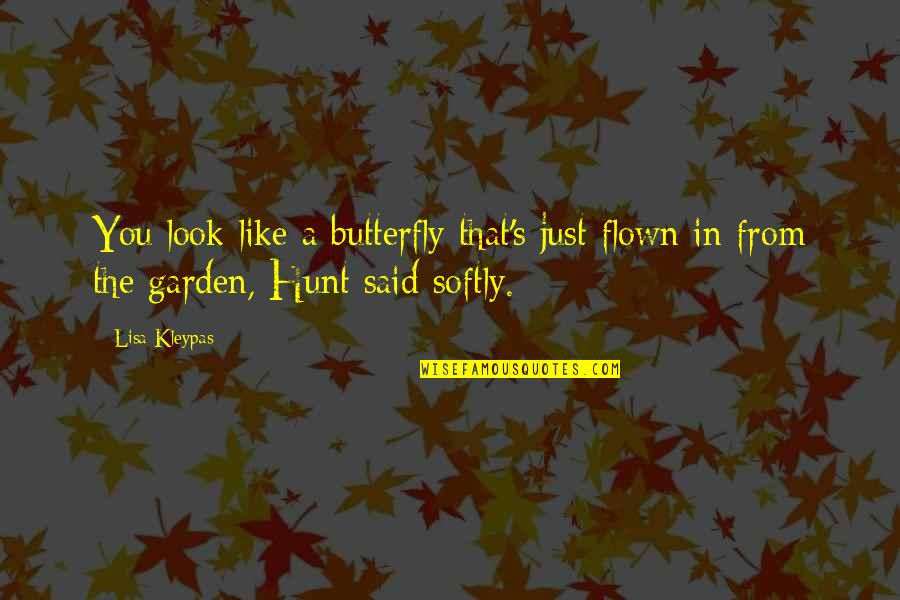 A Butterfly Quotes By Lisa Kleypas: You look like a butterfly that's just flown