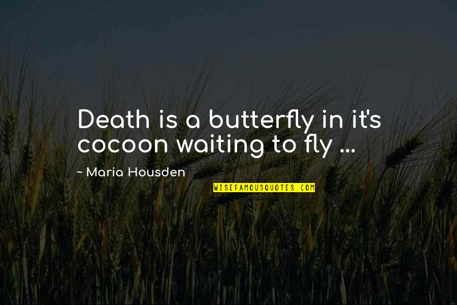 A Butterfly Quotes By Maria Housden: Death is a butterfly in it's cocoon waiting
