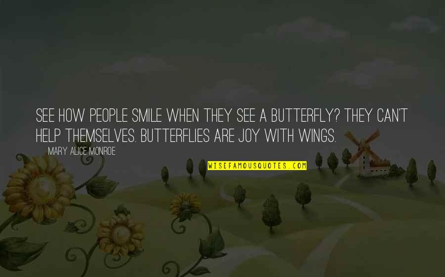 A Butterfly Quotes By Mary Alice Monroe: See how people smile when they see a