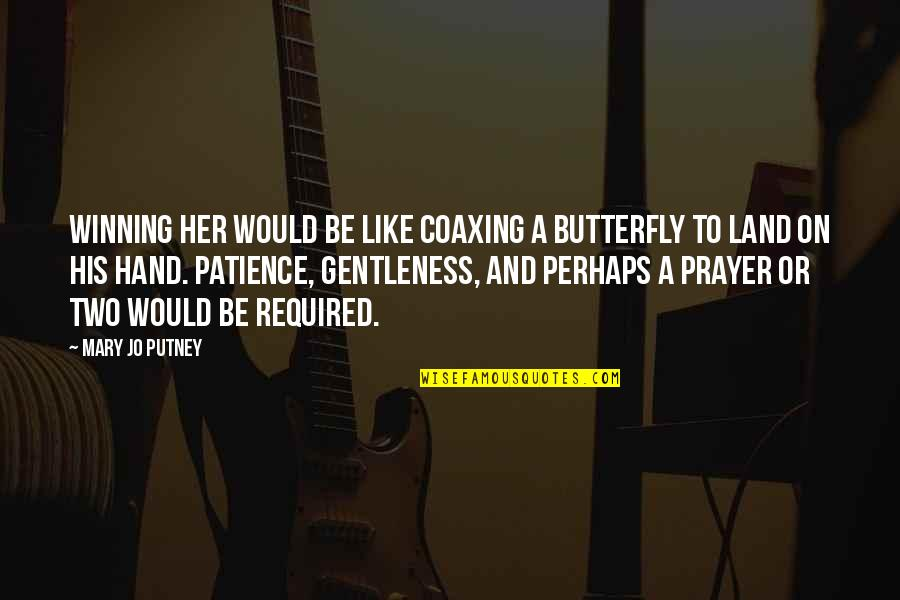 A Butterfly Quotes By Mary Jo Putney: Winning her would be like coaxing a butterfly