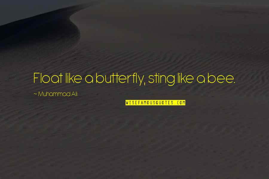 A Butterfly Quotes By Muhammad Ali: Float like a butterfly, sting like a bee.