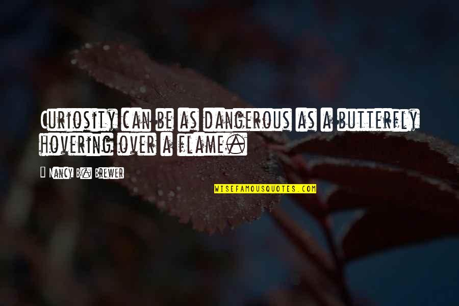 A Butterfly Quotes By Nancy B. Brewer: Curiosity can be as dangerous as a butterfly
