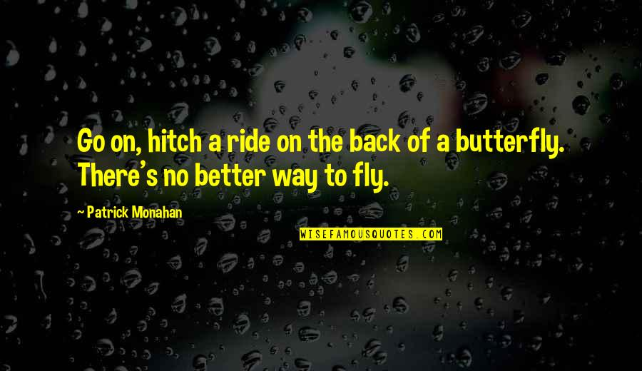 A Butterfly Quotes By Patrick Monahan: Go on, hitch a ride on the back