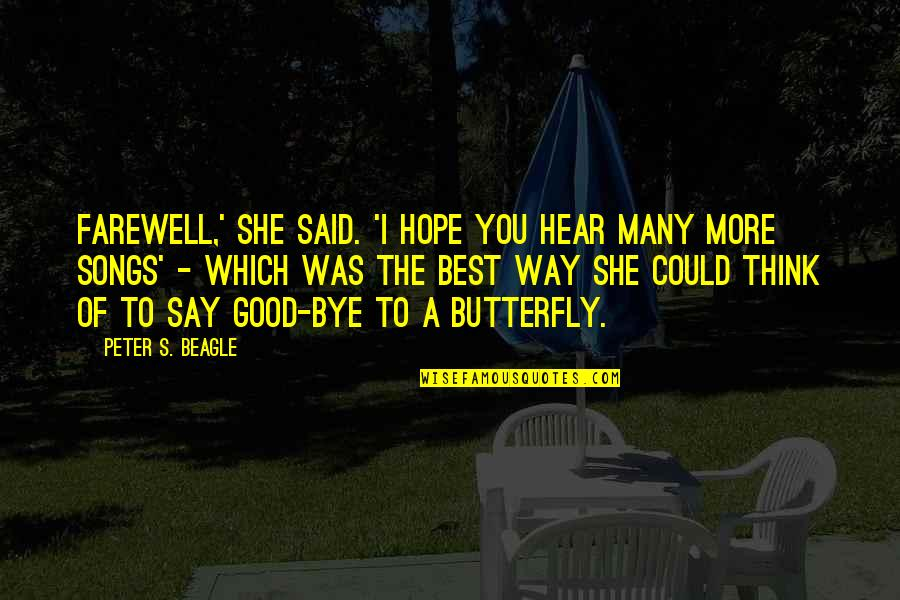 A Butterfly Quotes By Peter S. Beagle: Farewell,' she said. 'I hope you hear many