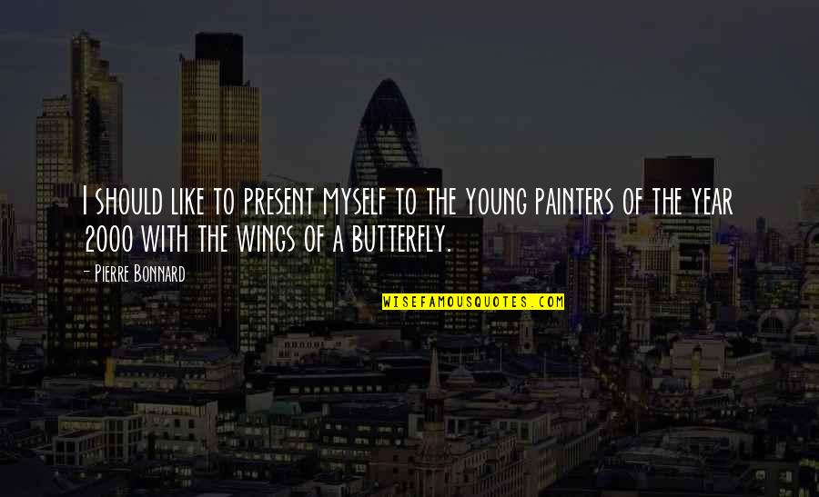 A Butterfly Quotes By Pierre Bonnard: I should like to present myself to the