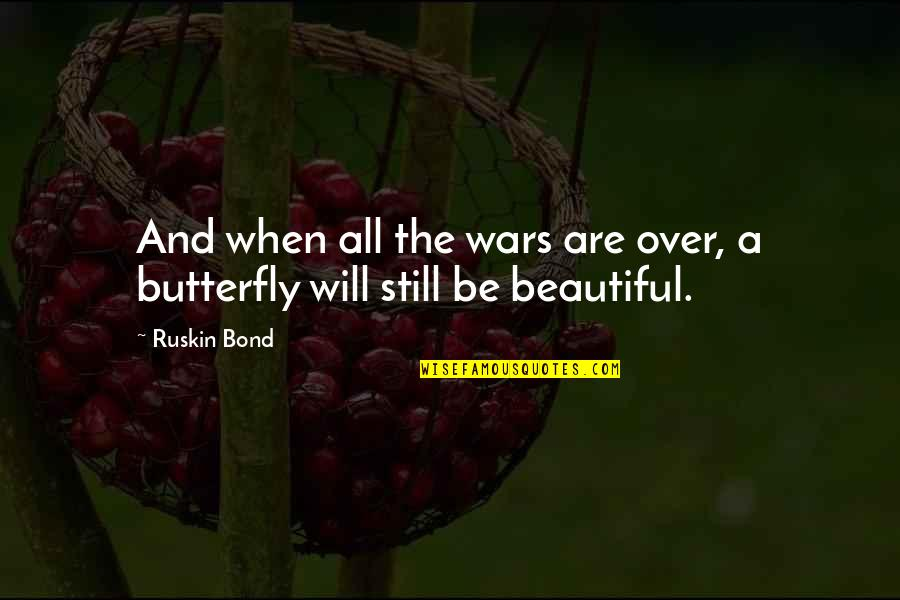 A Butterfly Quotes By Ruskin Bond: And when all the wars are over, a