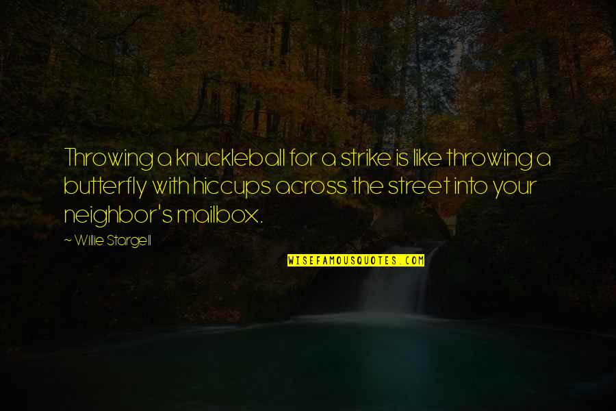 A Butterfly Quotes By Willie Stargell: Throwing a knuckleball for a strike is like