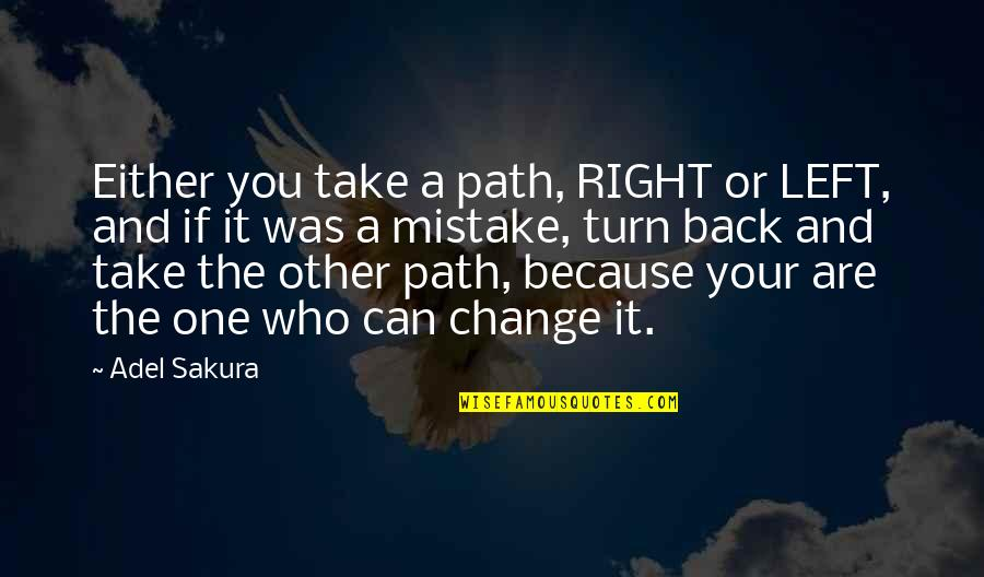 A Change Quotes By Adel Sakura: Either you take a path, RIGHT or LEFT,