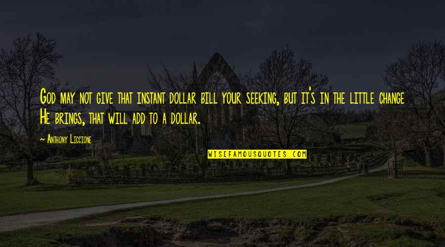 A Change Quotes By Anthony Liccione: God may not give that instant dollar bill