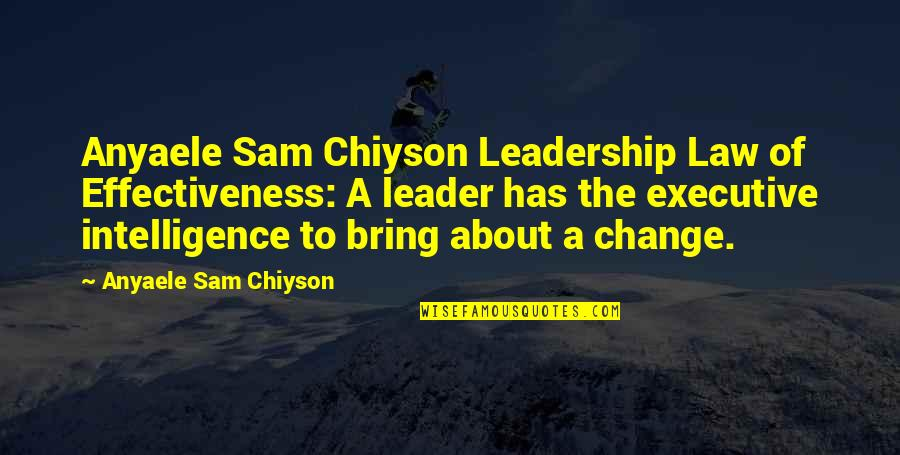 A Change Quotes By Anyaele Sam Chiyson: Anyaele Sam Chiyson Leadership Law of Effectiveness: A