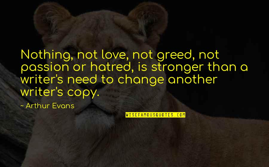 A Change Quotes By Arthur Evans: Nothing, not love, not greed, not passion or