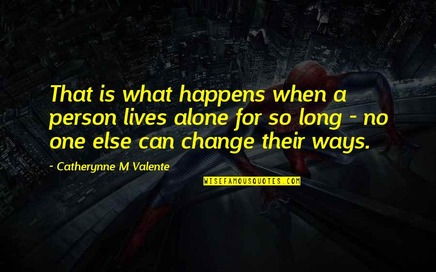 A Change Quotes By Catherynne M Valente: That is what happens when a person lives