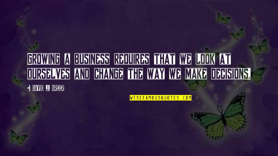 A Change Quotes By David J. Greer: Growing a business requires that we look at