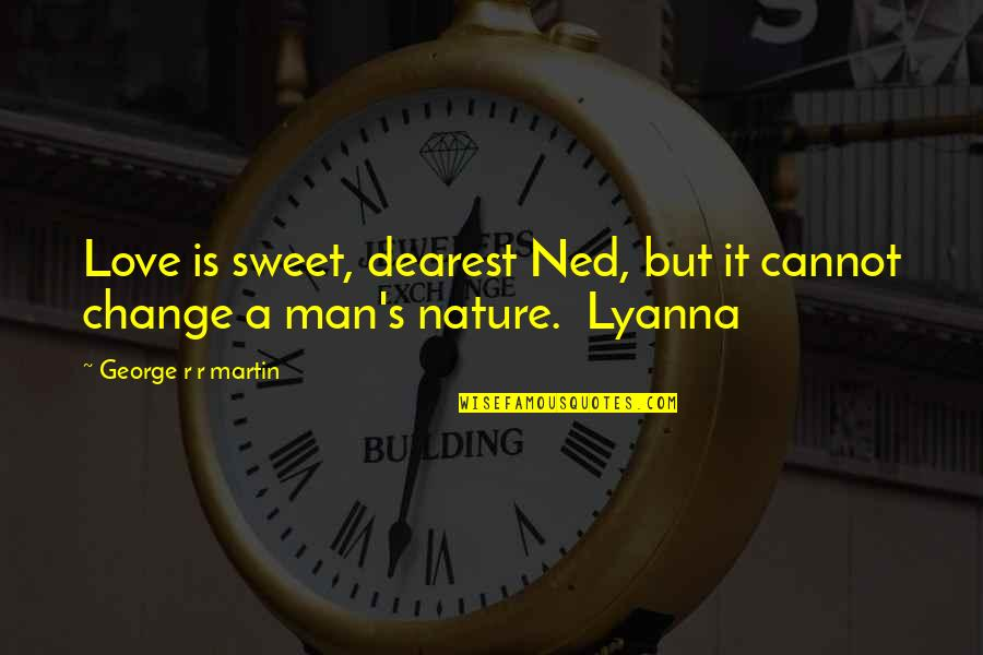 A Change Quotes By George R R Martin: Love is sweet, dearest Ned, but it cannot
